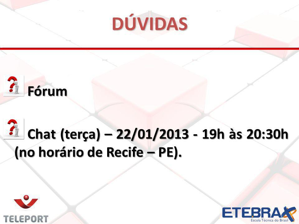 DÚVIDAS Fórum Fórum Chat (terça) – 22/01/2013 - 19h às 20:30h (no horário de Recife – PE). Chat (terça) – 22/01/2013 - 19h às 20:30h (no horário de Re