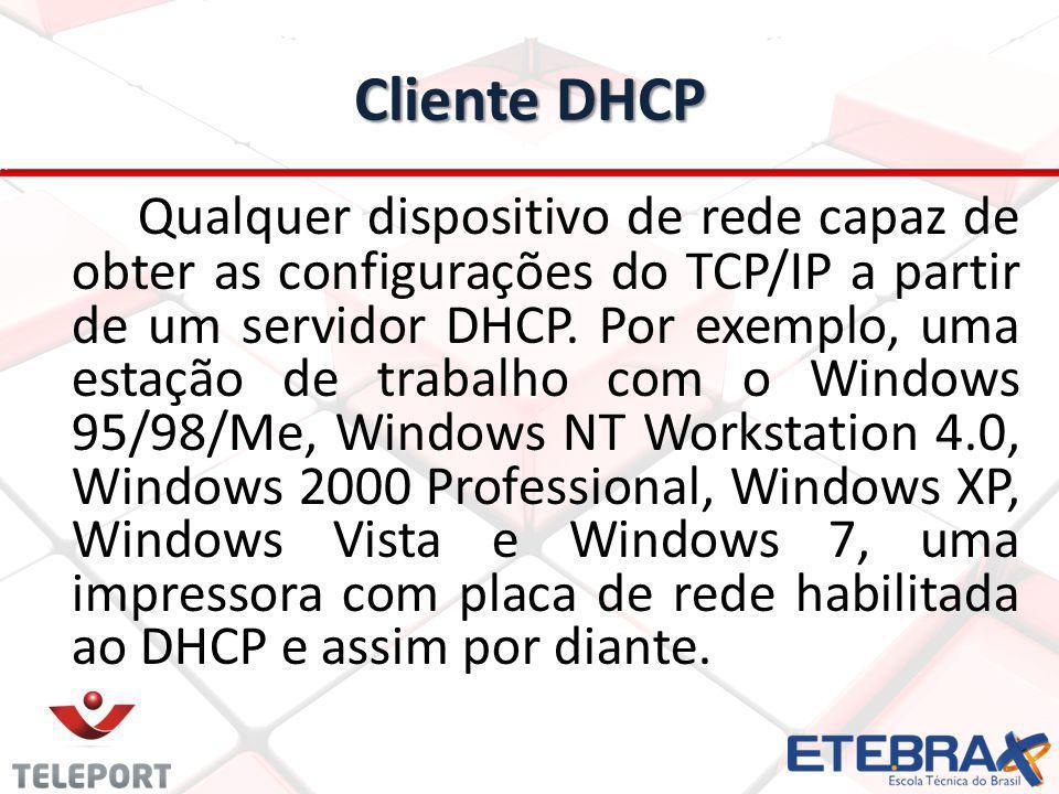 Cliente DHCP Qualquer dispositivo de rede capaz de obter as configurações do TCP/IP a partir de um servidor DHCP. Por exemplo, uma estação de trabalho