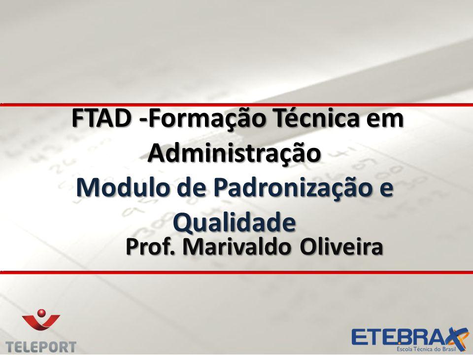 FTAD -Formação Técnica em Administração Modulo de Padronização e Qualidade FTAD -Formação Técnica em Administração Modulo de Padronização e Qualidade Prof.