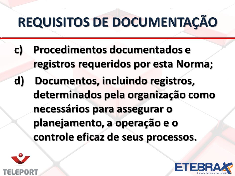 REQUISITOS DE DOCUMENTAÇÃO c) Procedimentos documentados e registros requeridos por esta Norma; d) Documentos, incluindo registros, determinados pela