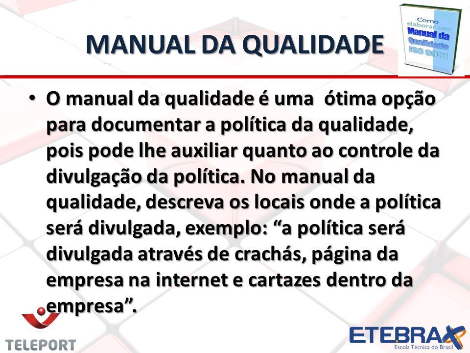 MANUAL DA QUALIDADE O manual da qualidade é uma ótima opção para documentar a política da qualidade, pois pode lhe auxiliar quanto ao controle da divulgação da política.