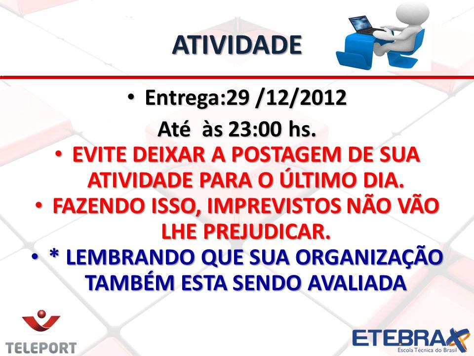 ATIVIDADE Entrega:29 /12/2012 Entrega:29 /12/2012 Até às 23:00 hs.