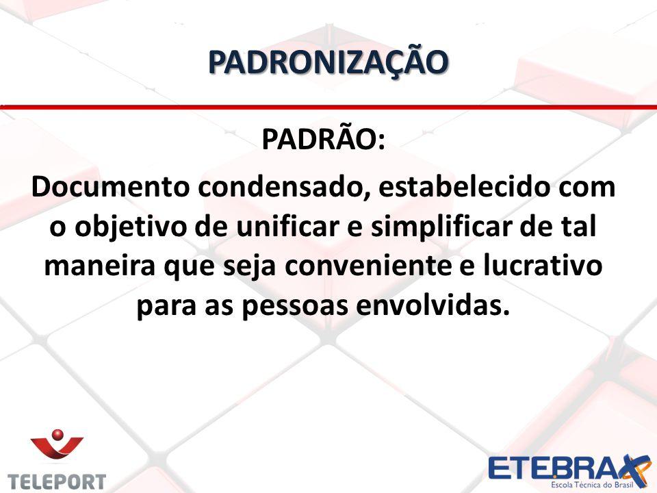 PADRONIZAÇÃO PADRÃO: Documento condensado, estabelecido com o objetivo de unificar e simplificar de tal maneira que seja conveniente e lucrativo para as pessoas envolvidas.