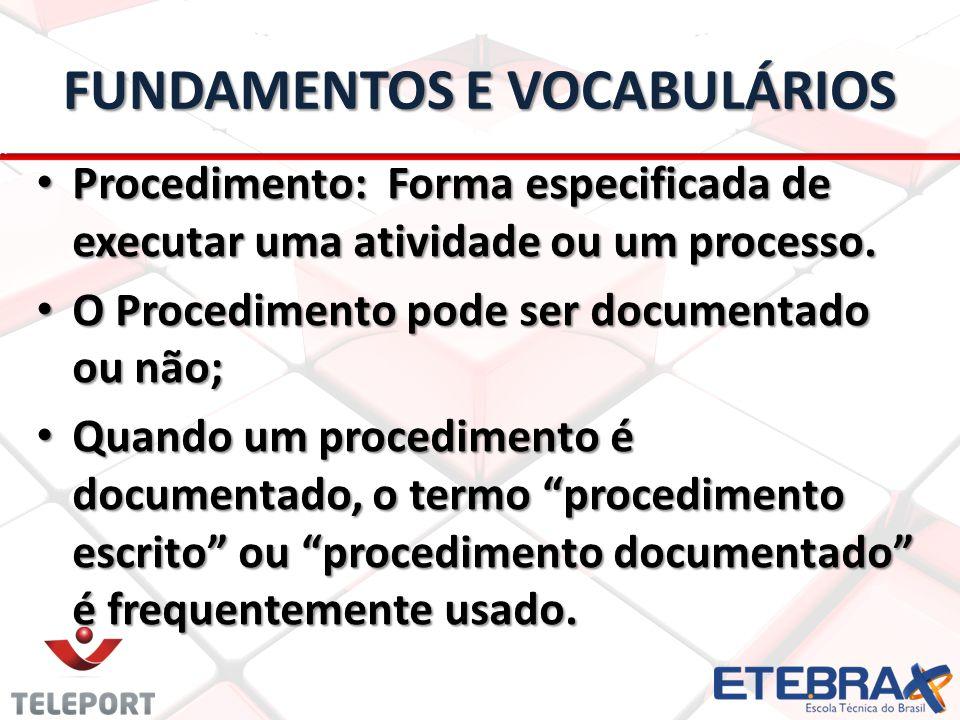 FUNDAMENTOS E VOCABULÁRIOS Procedimento: Forma especificada de executar uma atividade ou um processo.