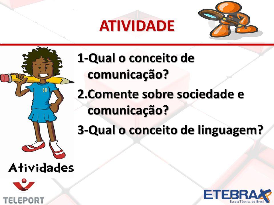 ATIVIDADE 1-Qual o conceito de comunicação? 2.Comente sobre sociedade e comunicação? 3-Qual o conceito de linguagem?