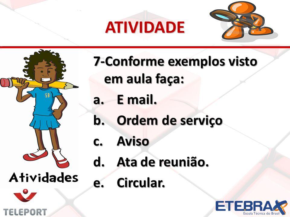 ATIVIDADE 7-Conforme exemplos visto em aula faça: a.E mail. b.Ordem de serviço c.Aviso d.Ata de reunião. e.Circular.