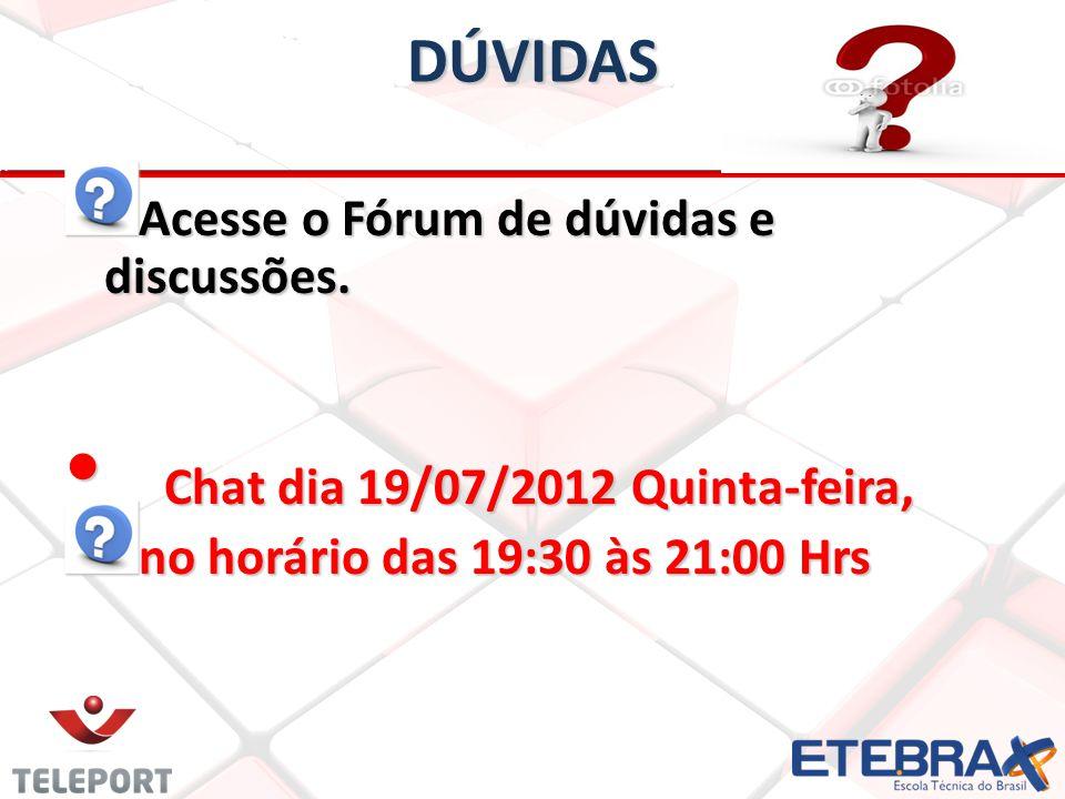 DÚVIDAS Acesse o Fórum de dúvidas e discussões. Chat dia 19/07/2012 Quinta-feira, Chat dia 19/07/2012 Quinta-feira, no horário das 19:30 às 21:00 Hrs