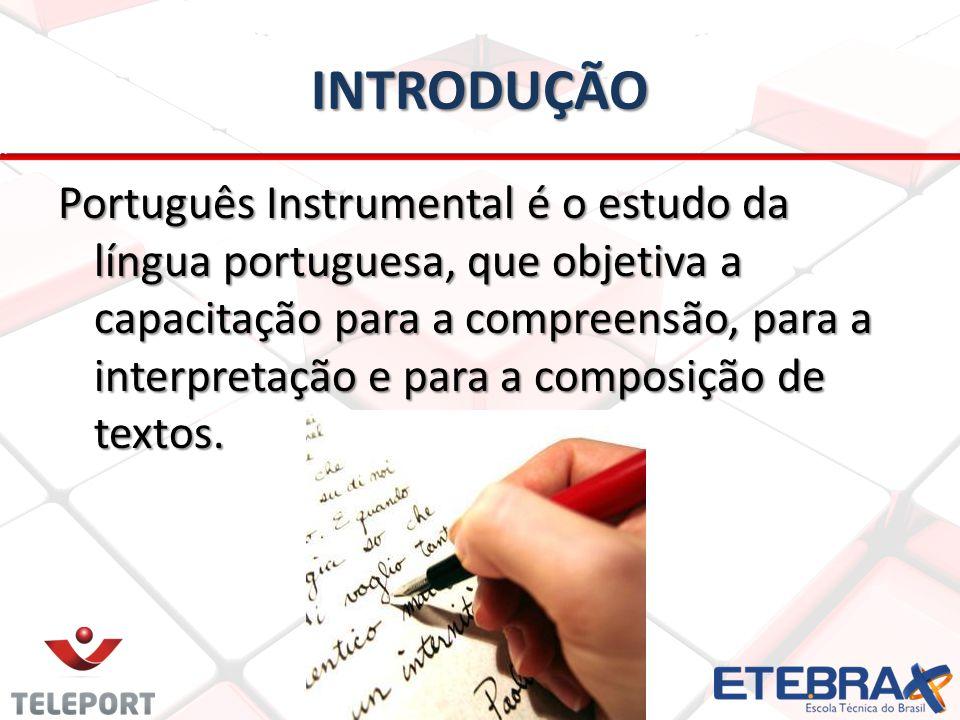 INTRODUÇÃO Português Instrumental é o estudo da língua portuguesa, que objetiva a capacitação para a compreensão, para a interpretação e para a compos