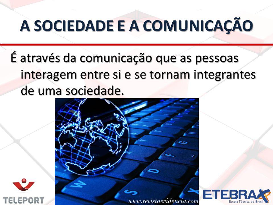 A SOCIEDADE E A COMUNICAÇÃO É através da comunicação que as pessoas interagem entre si e se tornam integrantes de uma sociedade.