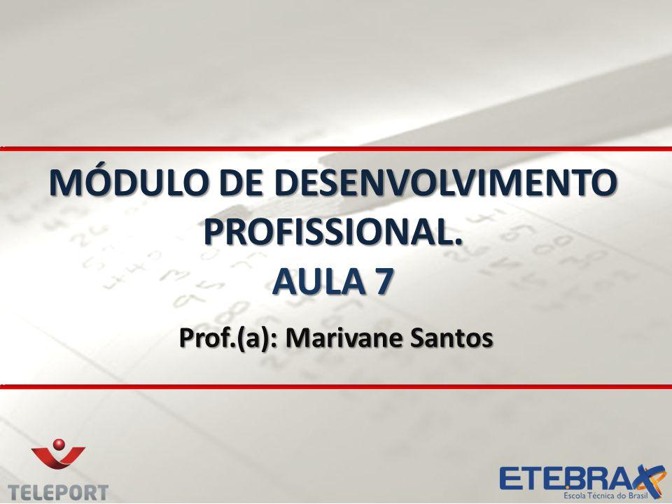 MÓDULO DE DESENVOLVIMENTO PROFISSIONAL. AULA 7 Prof.(a): Marivane Santos