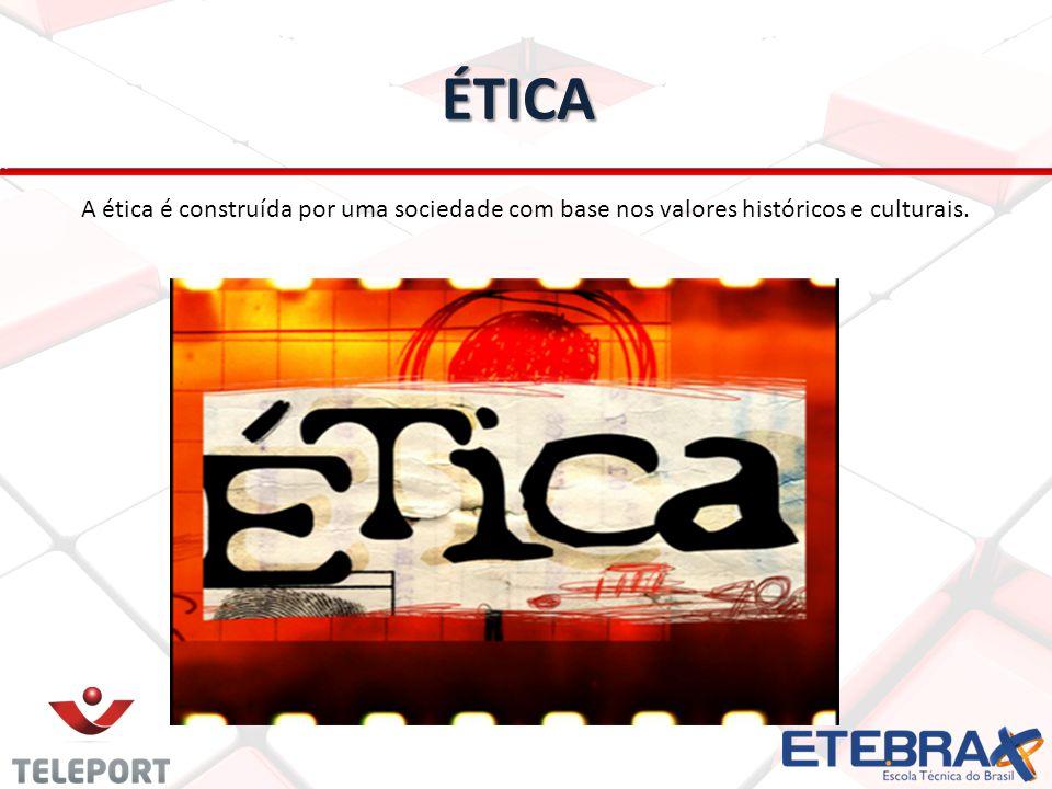 ÉTICA A ética é construída por uma sociedade com base nos valores históricos e culturais.