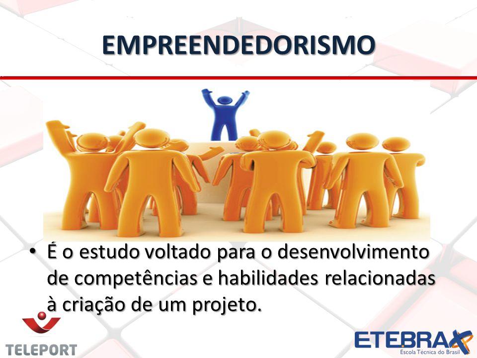 EMPREENDEDORISMO É o estudo voltado para o desenvolvimento de competências e habilidades relacionadas à criação de um projeto. É o estudo voltado para