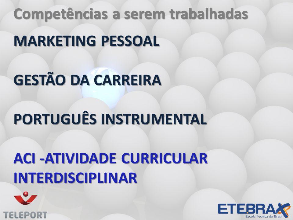 MARKETING PESSOAL GESTÃO DA CARREIRA PORTUGUÊS INSTRUMENTAL ACI -ATIVIDADE CURRICULAR INTERDISCIPLINAR MARKETING PESSOAL GESTÃO DA CARREIRA PORTUGUÊS INSTRUMENTAL ACI -ATIVIDADE CURRICULAR INTERDISCIPLINAR Competências a serem trabalhadas