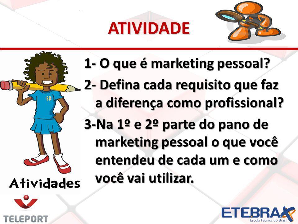 ATIVIDADE 1- O que é marketing pessoal? 2- Defina cada requisito que faz a diferença como profissional? 3-Na 1º e 2º parte do pano de marketing pessoa
