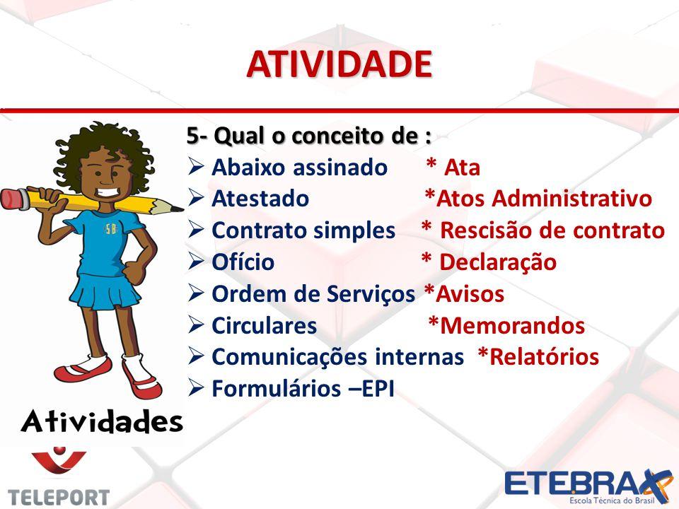 ATIVIDADE 5- Qual o conceito de : Abaixo assinado * Ata Atestado *Atos Administrativo Contrato simples * Rescisão de contrato Ofício * Declaração Orde