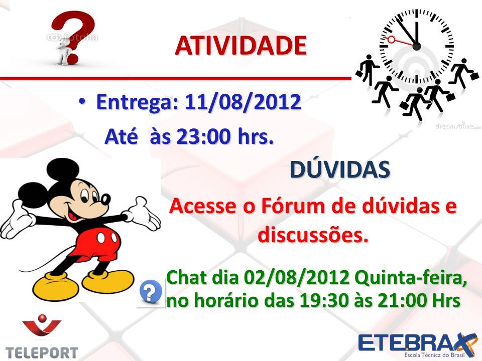 ATIVIDADE Entrega: 11/08/2012 Entrega: 11/08/2012 Até às 23:00 hrs. Acesse o Fórum de dúvidas e discussões. Chat dia 02/08/2012 Quinta-feira, Chat dia