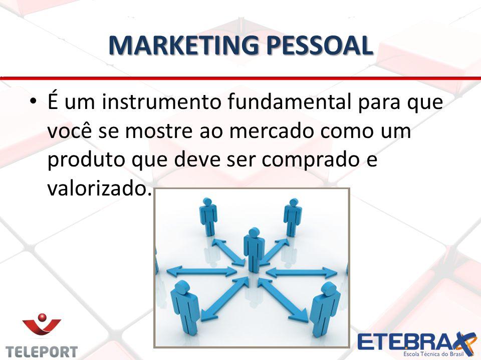 MARKETING PESSOAL É um instrumento fundamental para que você se mostre ao mercado como um produto que deve ser comprado e valorizado.