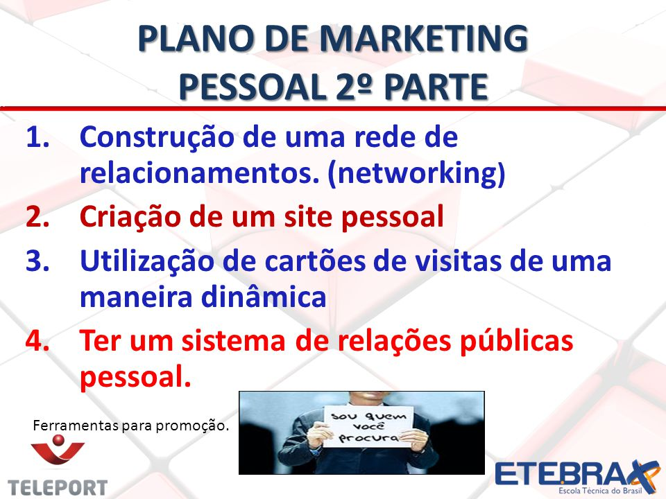 PLANO DE MARKETING PESSOAL 2º PARTE 1. 1.Construção de uma rede de relacionamentos. (networking ) 2. 2.Criação de um site pessoal 3. 3.Utilização de c