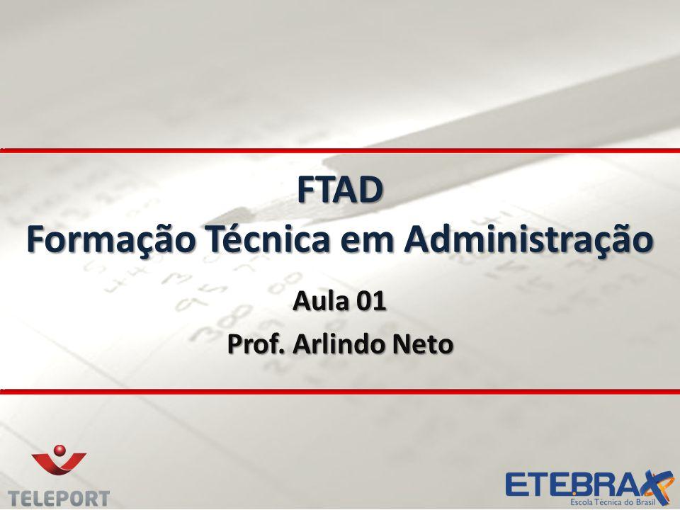 FTAD Formação Técnica em Administração Aula 01 Prof. Arlindo Neto