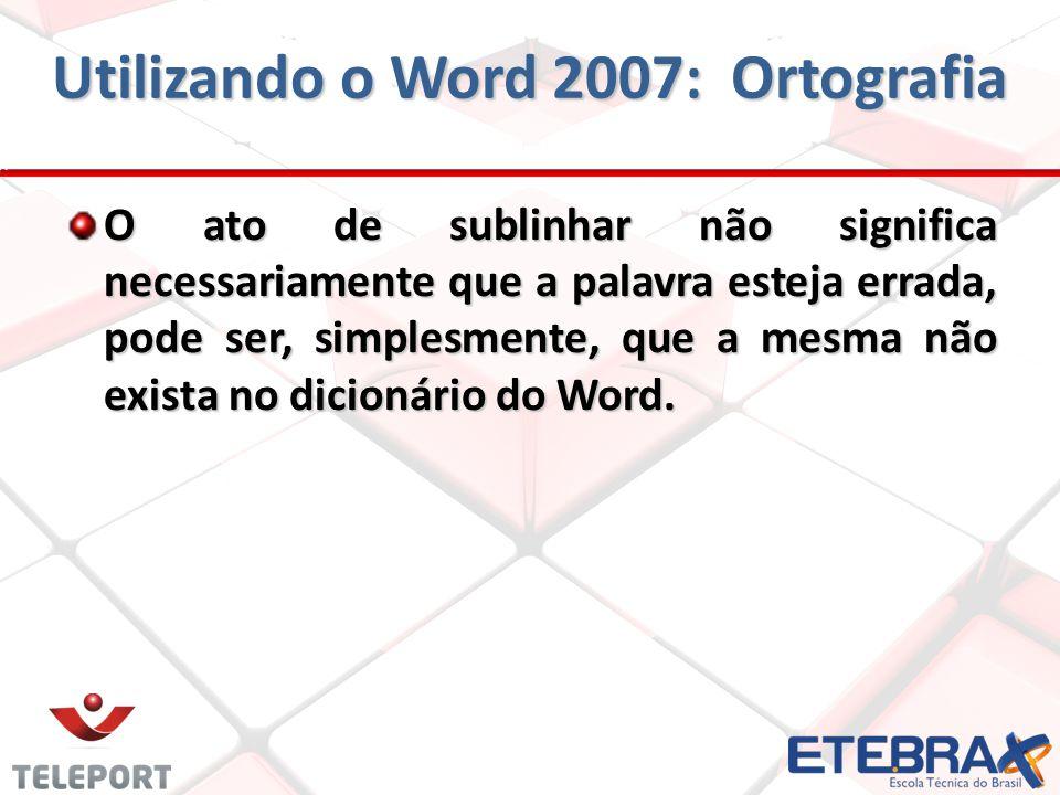 O ato de sublinhar não significa necessariamente que a palavra esteja errada, pode ser, simplesmente, que a mesma não exista no dicionário do Word.