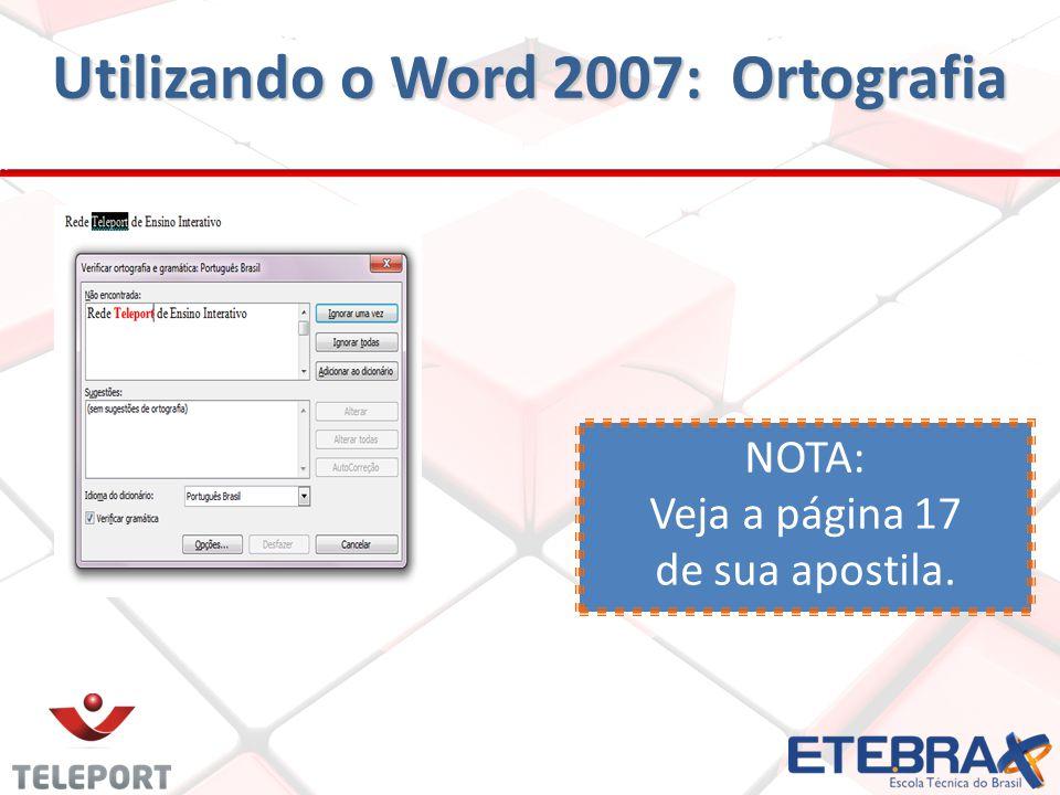 Utilizando o Word 2007: Ortografia NOTA: Veja a página 17 de sua apostila.