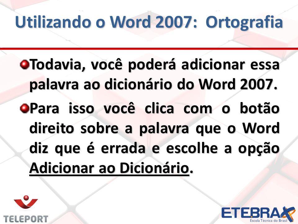 Utilizando o Word 2007: Ortografia Todavia, você poderá adicionar essa palavra ao dicionário do Word 2007.