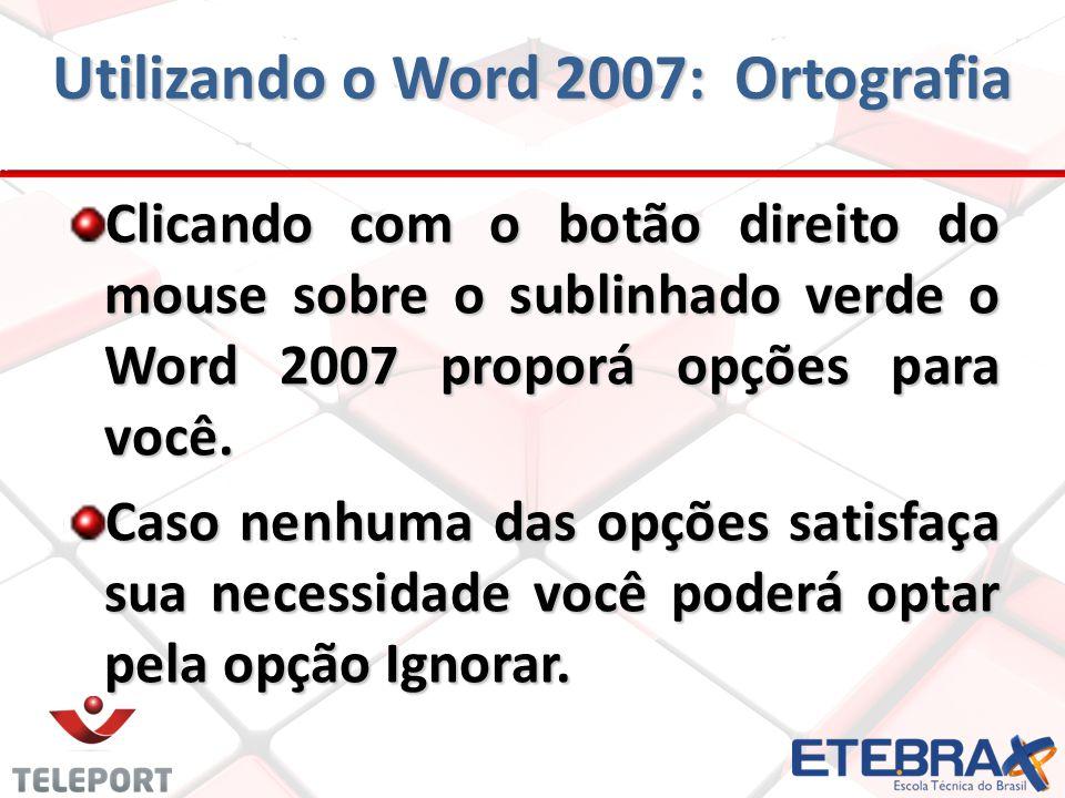 Clicando com o botão direito do mouse sobre o sublinhado verde o Word 2007 proporá opções para você.