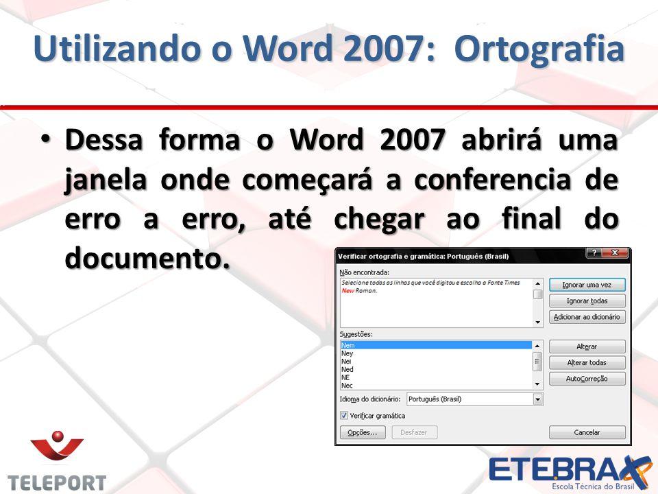 Dessa forma o Word 2007 abrirá uma janela onde começará a conferencia de erro a erro, até chegar ao final do documento.