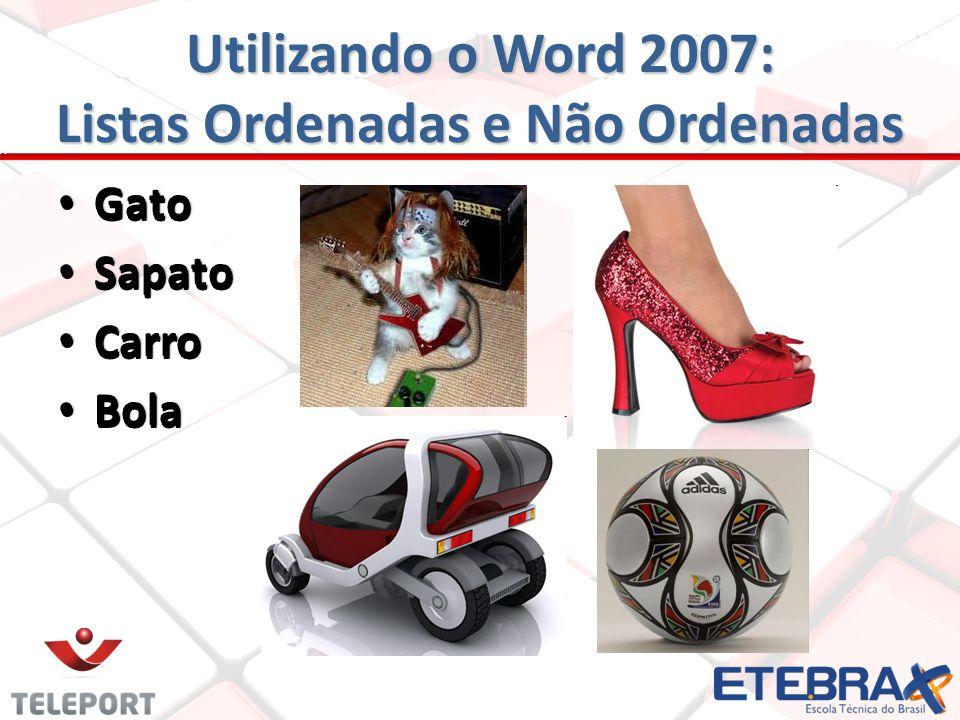 Gato Gato Sapato Sapato Carro Carro Bola Bola Utilizando o Word 2007: Listas Ordenadas e Não Ordenadas Gato Sapato Carro Bola
