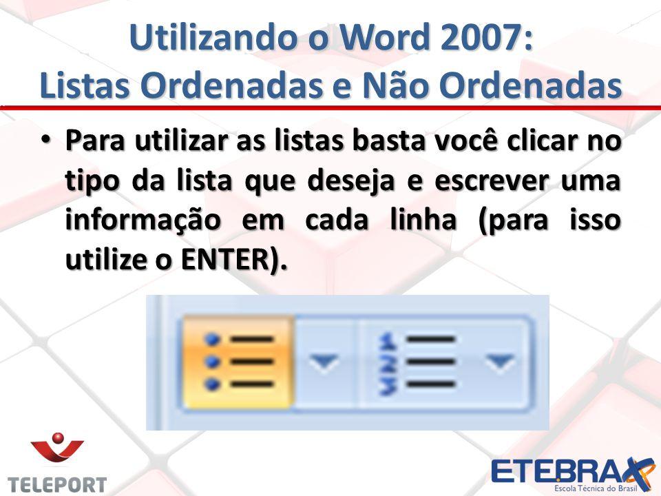 Para utilizar as listas basta você clicar no tipo da lista que deseja e escrever uma informação em cada linha (para isso utilize o ENTER).