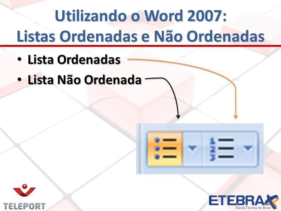 Lista Ordenadas Lista Ordenadas Lista Não Ordenada Lista Não Ordenada Utilizando o Word 2007: Listas Ordenadas e Não Ordenadas