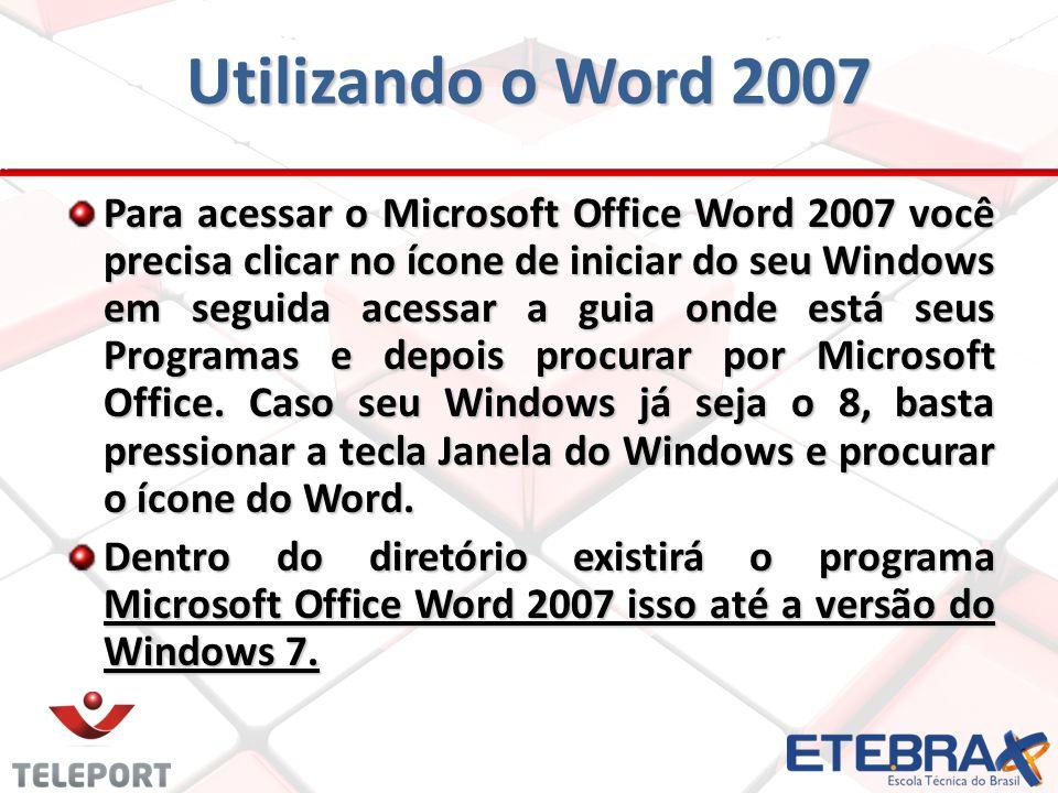 Utilizando o Word 2007 Para acessar o Microsoft Office Word 2007 você precisa clicar no ícone de iniciar do seu Windows em seguida acessar a guia onde está seus Programas e depois procurar por Microsoft Office.