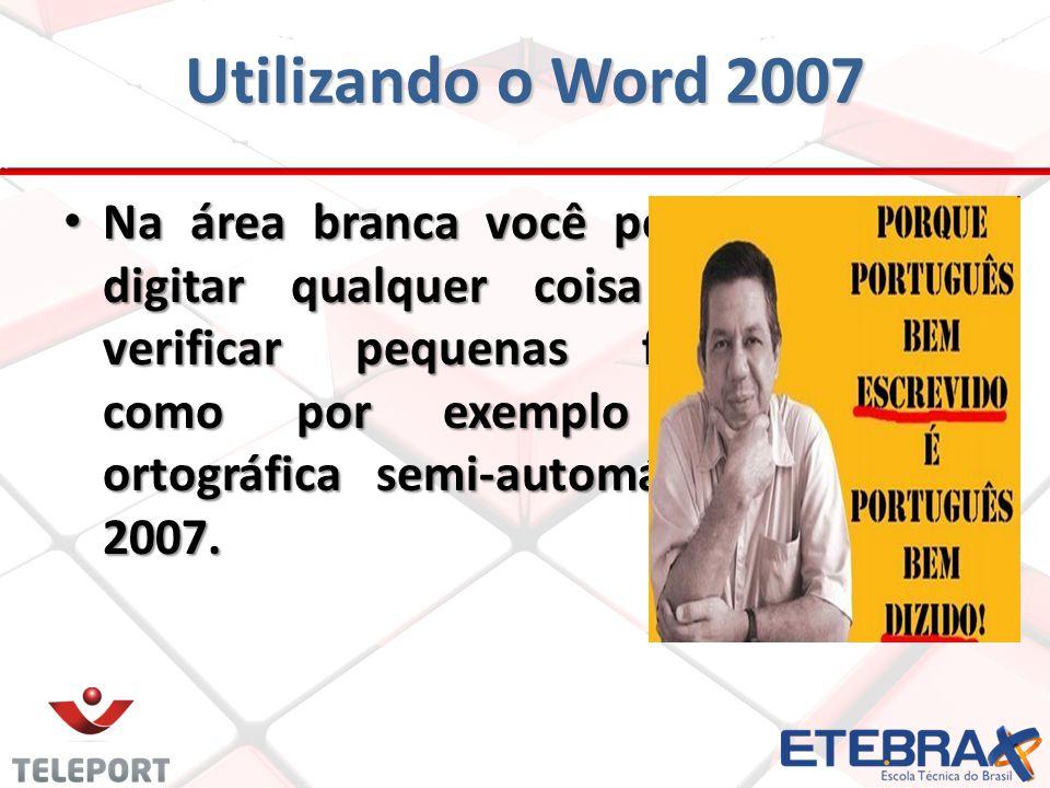 Utilizando o Word 2007 Na área branca você pode começar a digitar qualquer coisa apenas para verificar pequenas funcionalidades como por exemplo a correção ortográfica semi-automática do Word 2007.