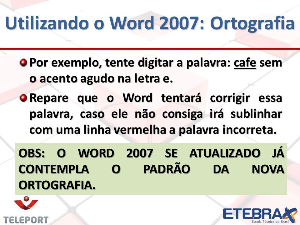 Utilizando o Word 2007: Ortografia Por exemplo, tente digitar a palavra: cafe sem o acento agudo na letra e.