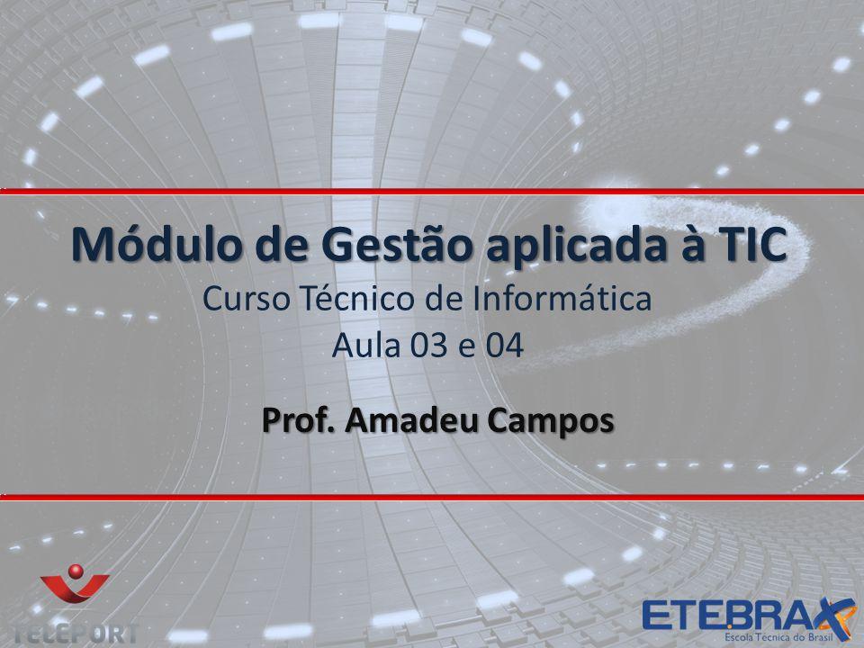 Módulo de Gestão aplicada à TIC Módulo de Gestão aplicada à TIC Curso Técnico de Informática Aula 03 e 04 Prof. Amadeu Campos