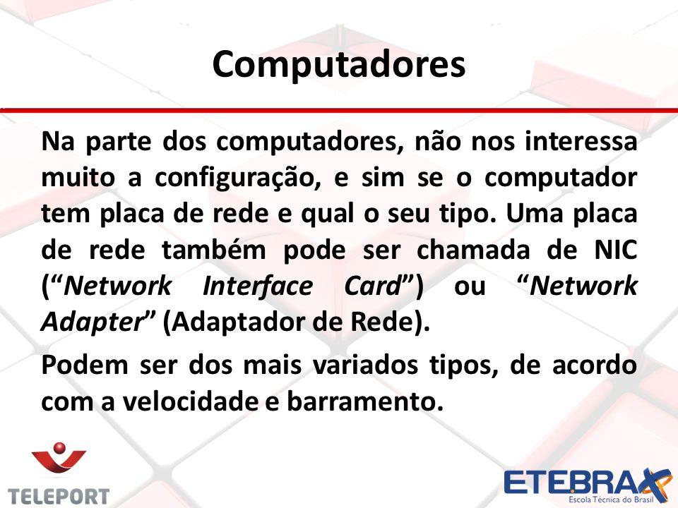 Computadores Na parte dos computadores, não nos interessa muito a configuração, e sim se o computador tem placa de rede e qual o seu tipo. Uma placa d