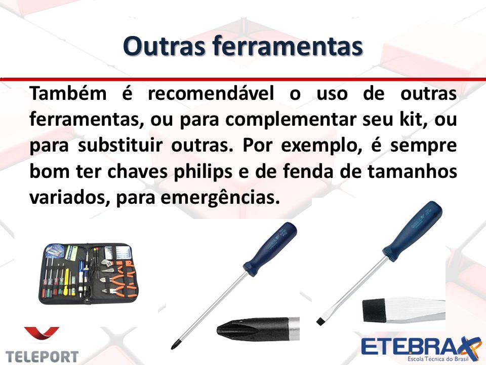 Outras ferramentas Também é recomendável o uso de outras ferramentas, ou para complementar seu kit, ou para substituir outras. Por exemplo, é sempre b