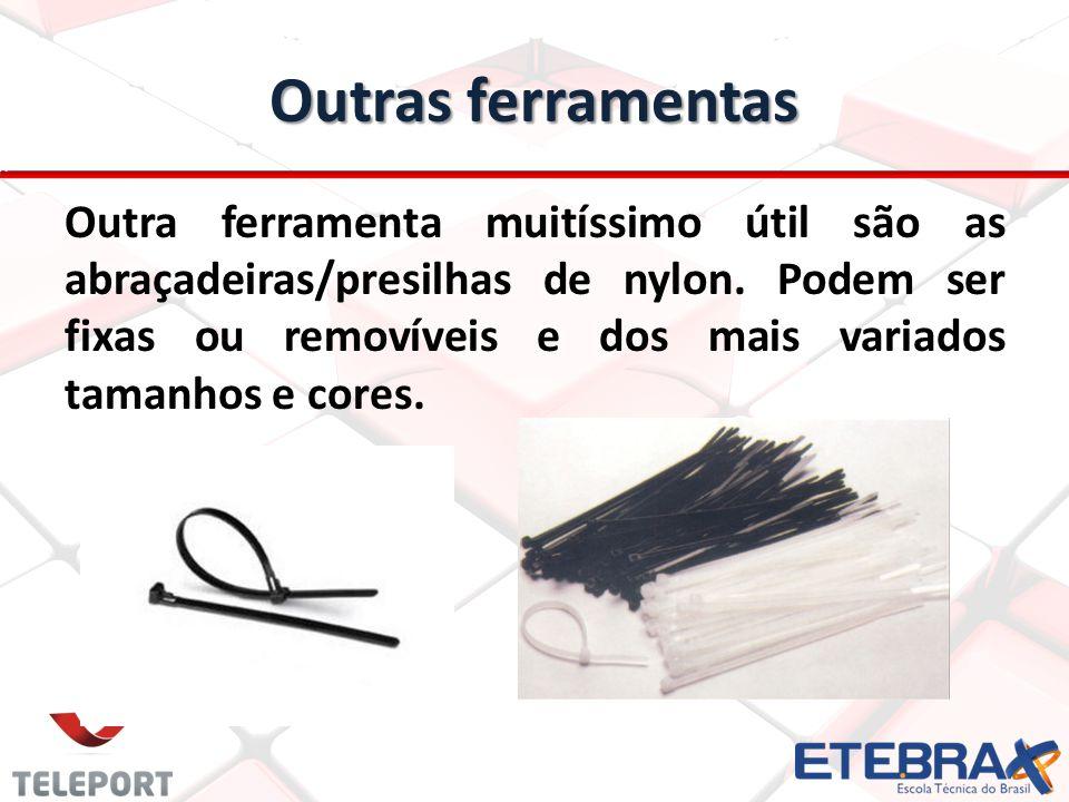 Outras ferramentas Outra ferramenta muitíssimo útil são as abraçadeiras/presilhas de nylon. Podem ser fixas ou removíveis e dos mais variados tamanhos