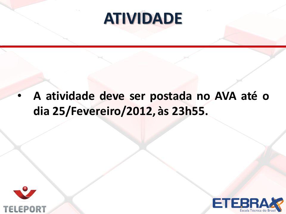 A atividade deve ser postada no AVA até o dia 25/Fevereiro/2012, às 23h55.ATIVIDADE