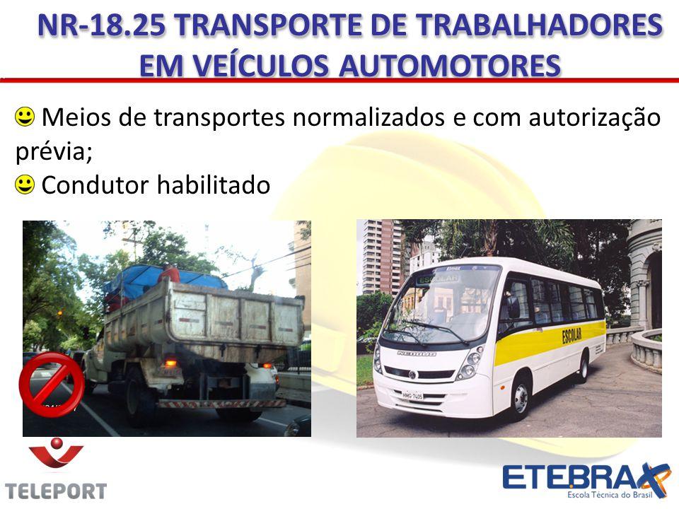 Meios de transportes normalizados e com autorização prévia; Condutor habilitado NR-18.25 TRANSPORTE DE TRABALHADORES EM VEÍCULOS AUTOMOTORES