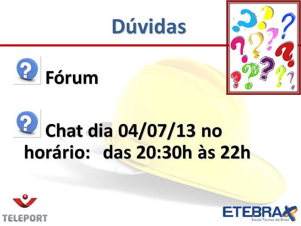 Dúvidas Fórum Fórum Chat dia 04/07/13 no horário:das 20:30h às 22h Chat dia 04/07/13 no horário:das 20:30h às 22h
