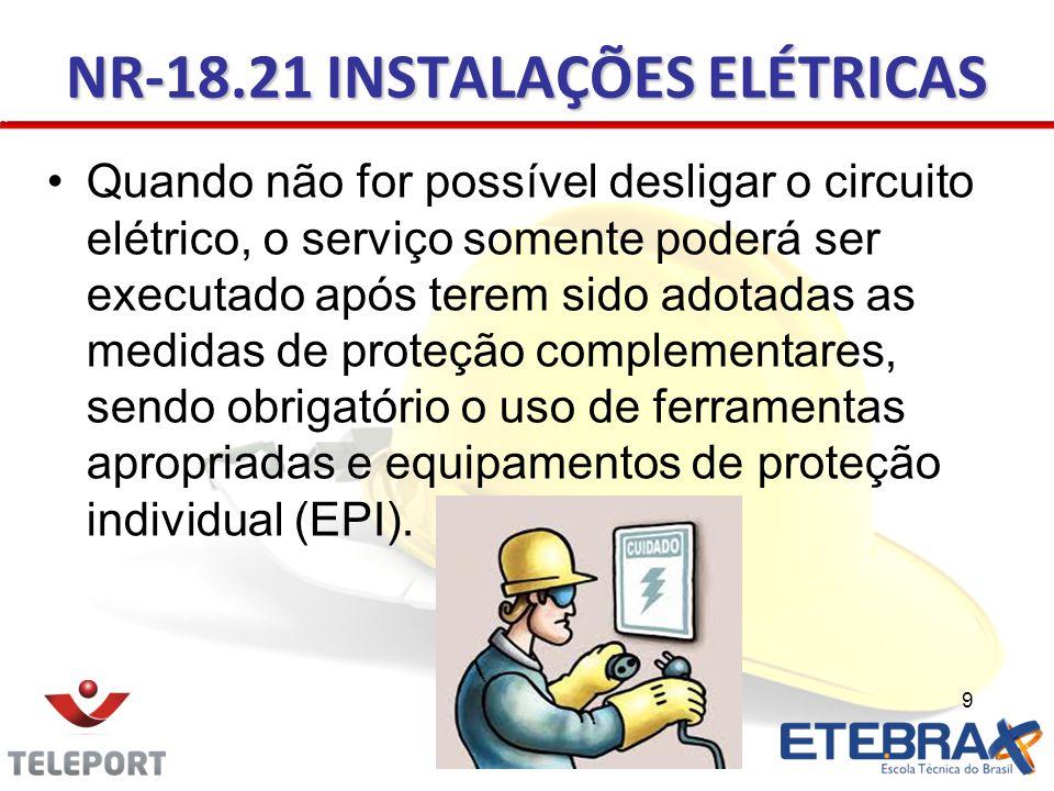 Quando não for possível desligar o circuito elétrico, o serviço somente poderá ser executado após terem sido adotadas as medidas de proteção complemen