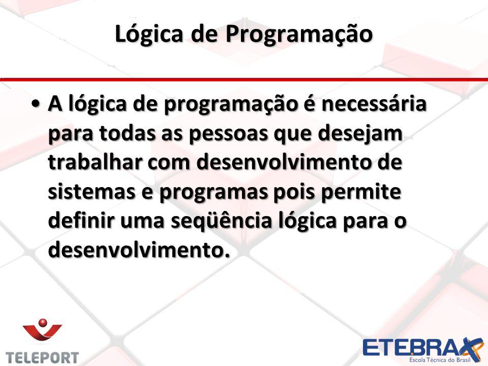 Lógica de Programação A lógica de programação é necessária para todas as pessoas que desejam trabalhar com desenvolvimento de sistemas e programas poi