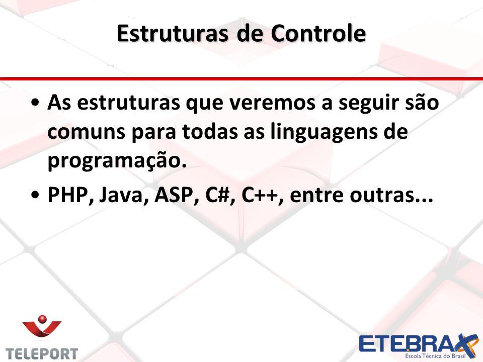 Estruturas de Controle As estruturas que veremos a seguir são comuns para todas as linguagens de programação. PHP, Java, ASP, C#, C++, entre outras...