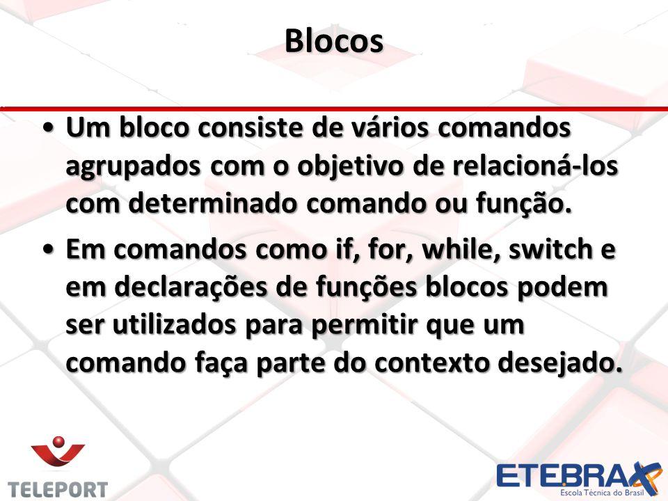 Blocos Um bloco consiste de vários comandos agrupados com o objetivo de relacioná-los com determinado comando ou função.Um bloco consiste de vários co