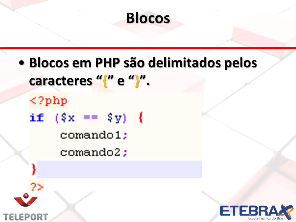 Blocos Blocos em PHP são delimitados pelos caracteres { e }.Blocos em PHP são delimitados pelos caracteres { e }.