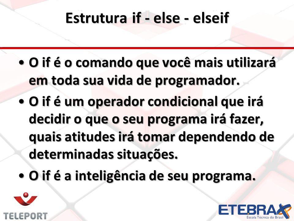 Estrutura if - else - elseif O if é o comando que você mais utilizará em toda sua vida de programador.O if é o comando que você mais utilizará em toda