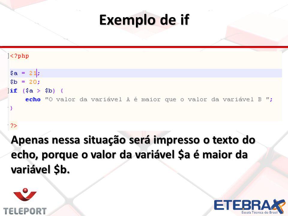 Apenas nessa situação será impresso o texto do echo, porque o valor da variável $a é maior da variável $b.