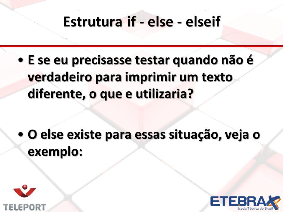 Estrutura if - else - elseif E se eu precisasse testar quando não é verdadeiro para imprimir um texto diferente, o que e utilizaria? O else existe par