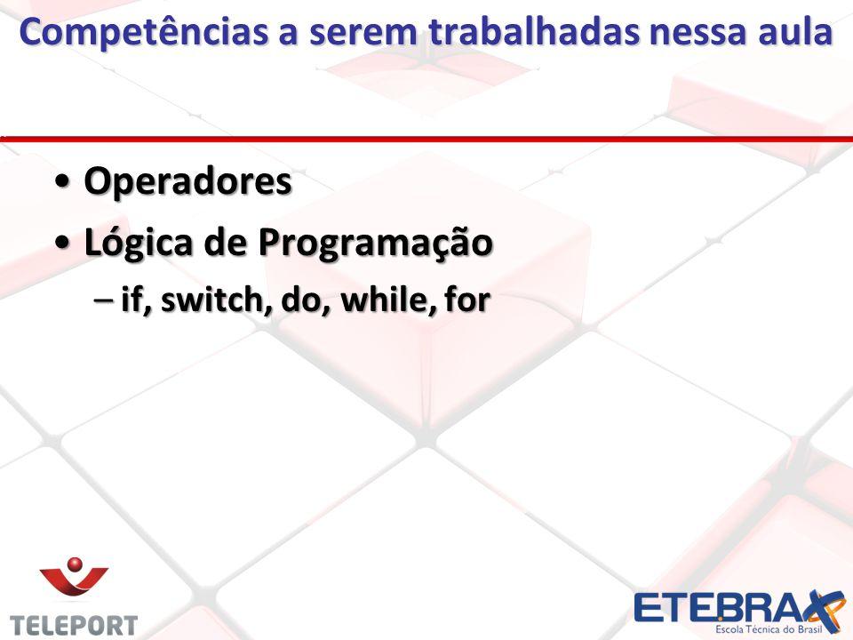 Competências a serem trabalhadas nessa aula OperadoresOperadores Lógica de ProgramaçãoLógica de Programação –if, switch, do, while, for